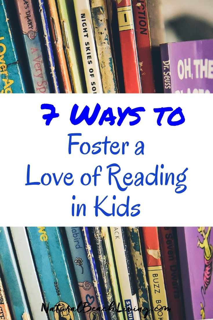 7 Easy Ways to Foster a Love of Reading in Kids, Encourage Reading in children, The habit of reading, learning to love books, Cultivating a love of reading