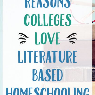 5+ Reasons Colleges Love Literature Based Homeschooling