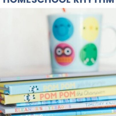 Finding Your Perfect Homeschool Rhythm